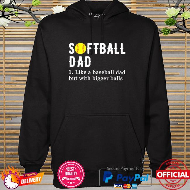Softball dad like a baseball dad but with bigger balls hoodie
