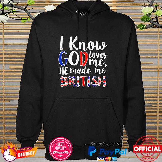 I know God loves me he made me british hoodie