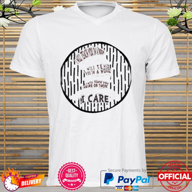 I will teach you in a room will teach you in a house teach you here or there i care dr seuss shirt