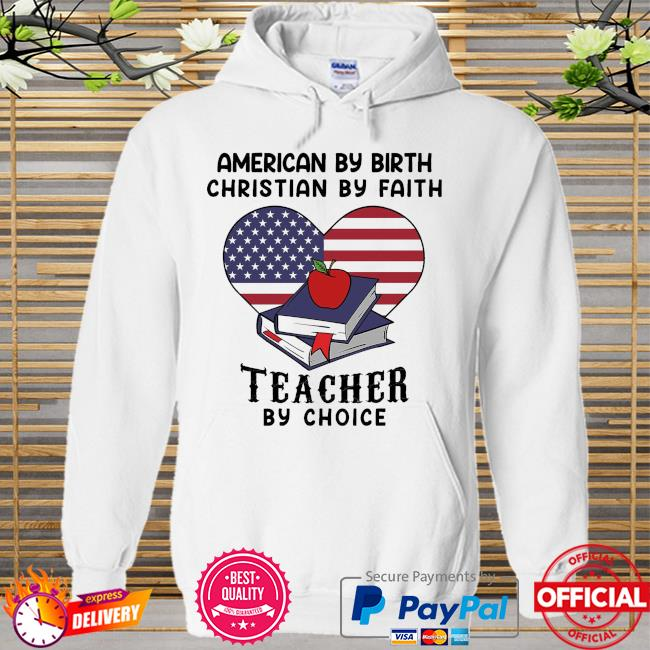 American by birth christian by faith teacher by choice Hoodie white