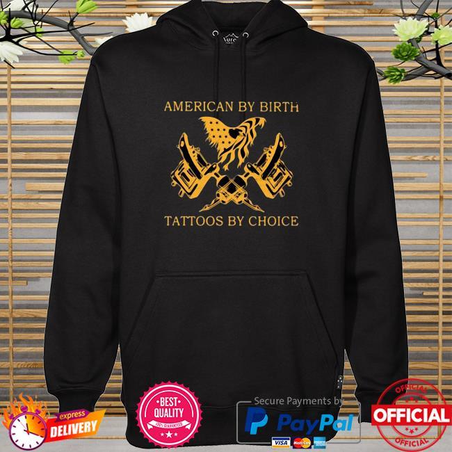 American by birth tatoos by choice hoodie