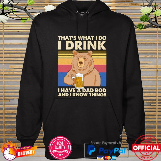 Bear drink beer that's what I do I drink I have a dad bod and know things vintage hoodie