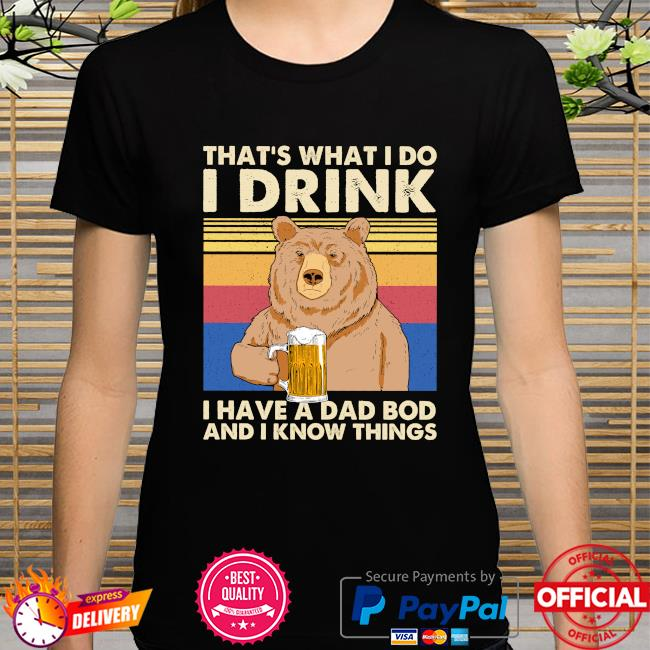 Bear drink beer that's what I do I drink I have a dad bod and know things vintage shirt