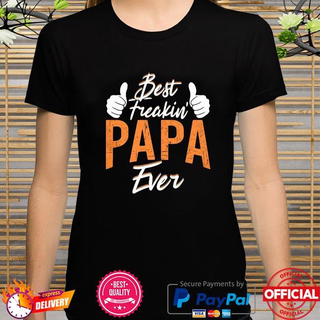 Best Freakin Papa Ever shirt