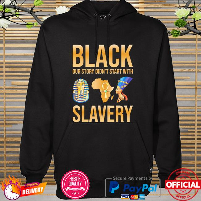 Black our story didn't start with slavery hoodie