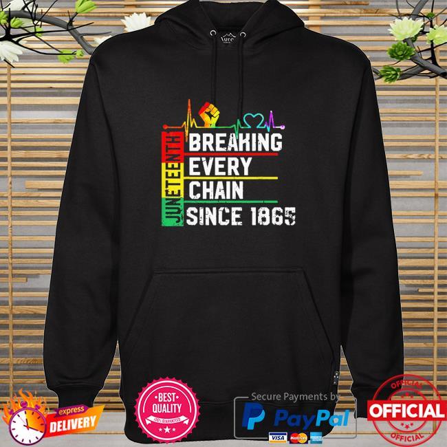 Breaking every chain since 1865 juneteenth black history hoodie
