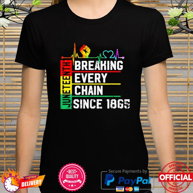 Breaking every chain since 1865 juneteenth black history shirt