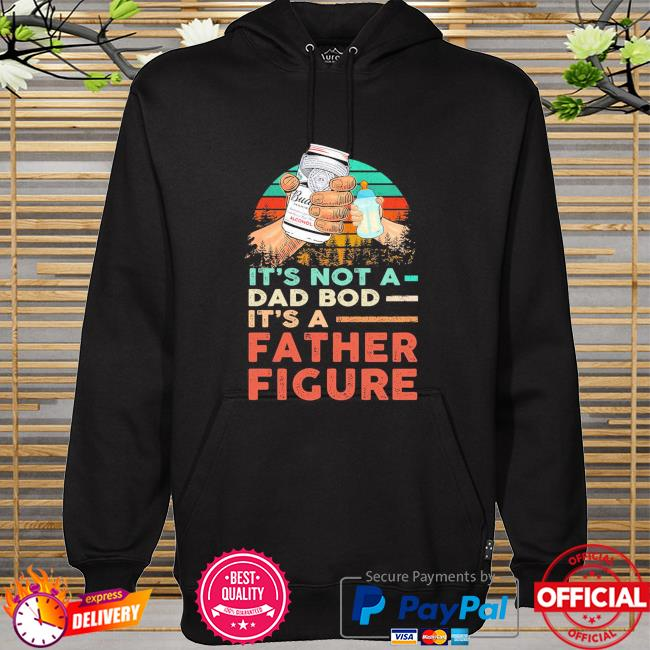 Budweiser It's not a dad bod it's a father figure vintage hoodie