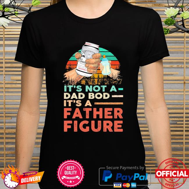 Budweiser It's not a dad bod it's a father figure vintage shirt