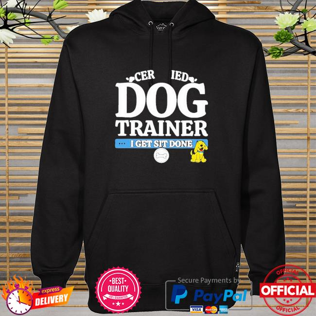 Cer ied dog trainer I get sit done hoodie