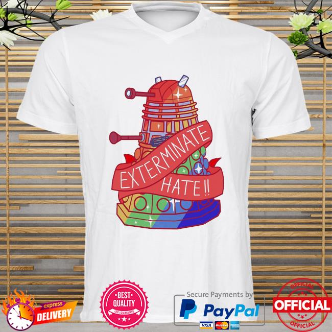 Exterminate hate shirt