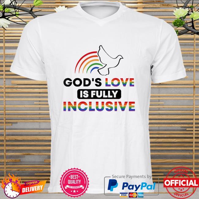 God's love is fully inclusive lgbtq ally gay pride rainbow shirt