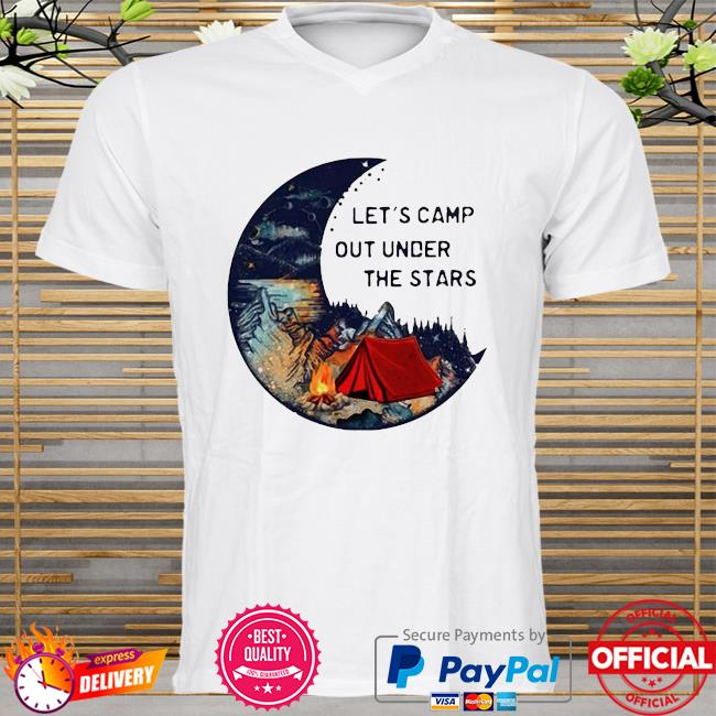 Let's camp out under the stars shirt