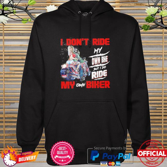 I don't ride my own bike my son bike hoodie