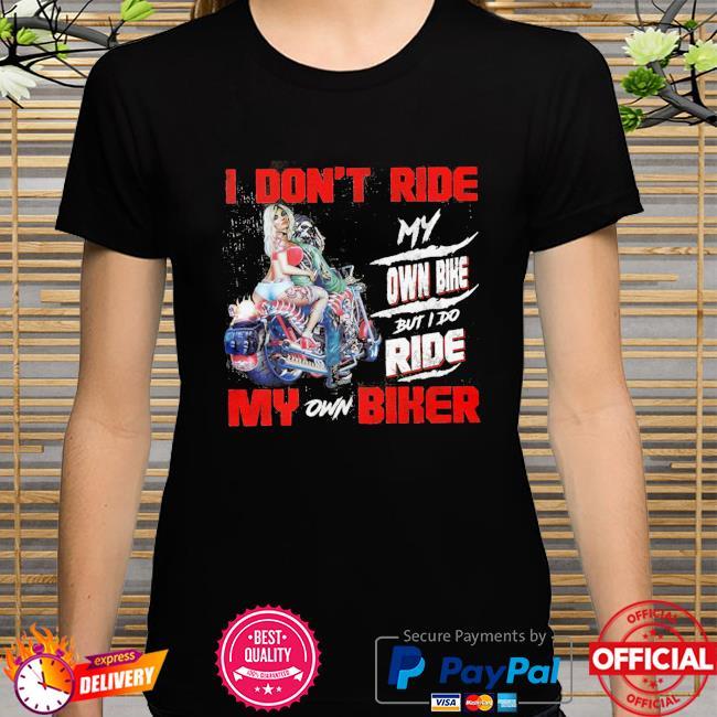 I don't ride my own bike my son bike shirt