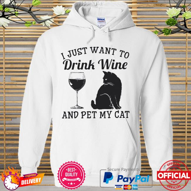 I just want to drink wine and pet my cat Hoodie white