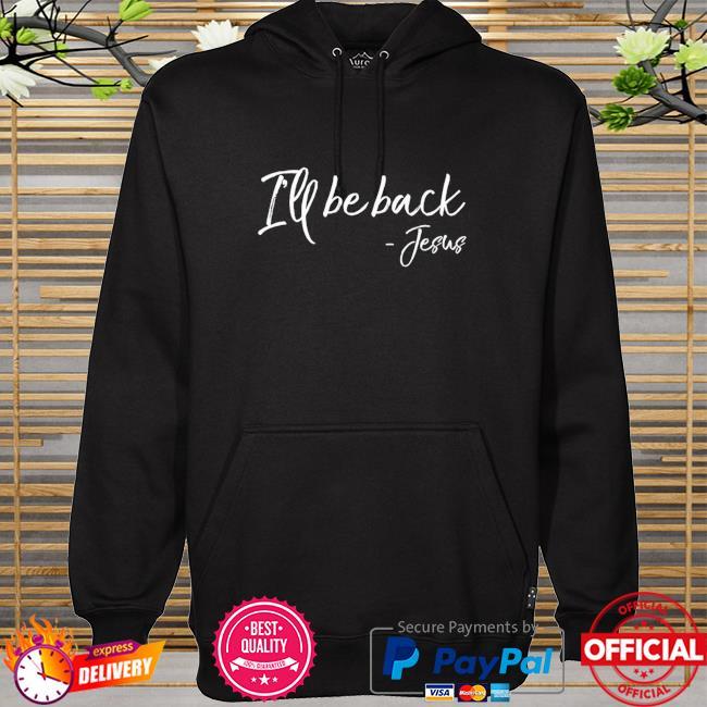 I'll be back Jesus hoodie
