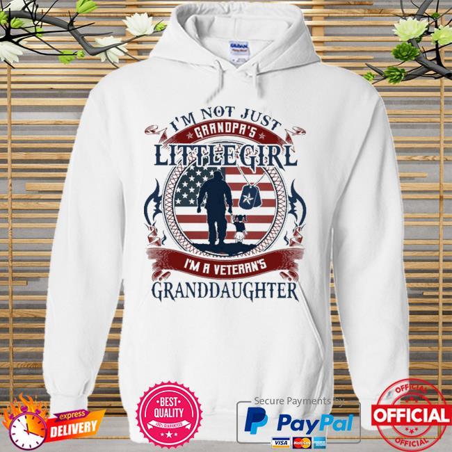 I'm not just grandpa's little girl I'm a veteran's granddaughter American flag Hoodie white