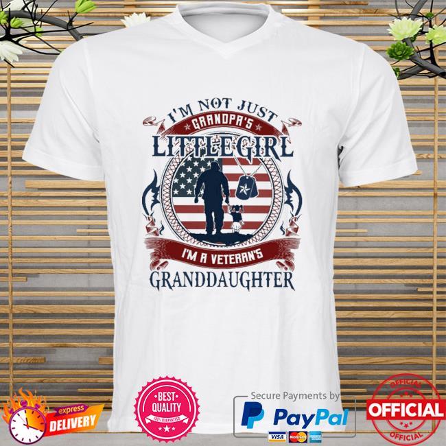 I'm not just grandpa's little girl I'm a veteran's granddaughter American flag shirt
