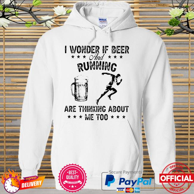 I wonder if beer and running are thinking about me too Hoodie white