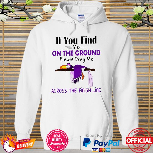 If you find me on the ground please drag me across the finish line Hoodie white