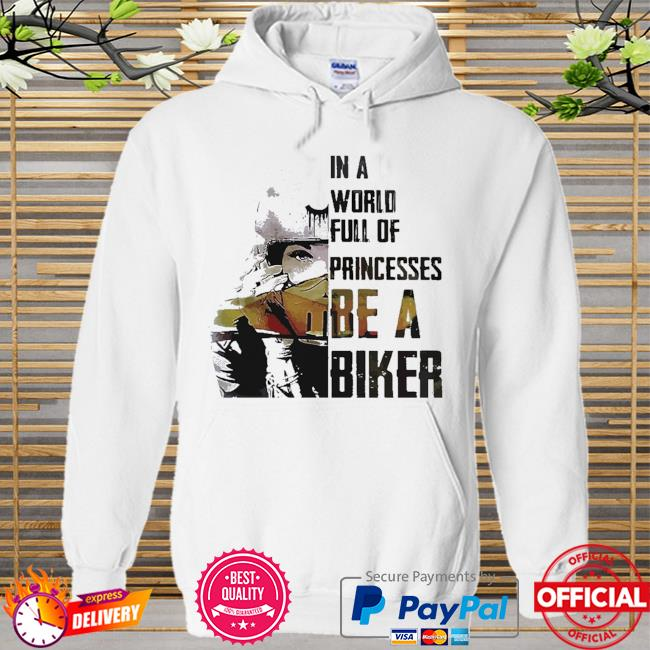 In world full of princesses be a biker Hoodie white