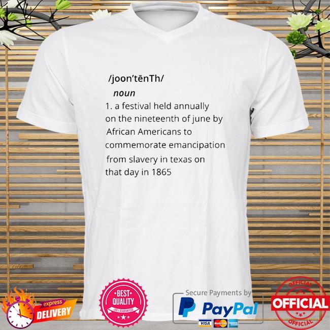 Juneteenth definition black history juneteenth shirt