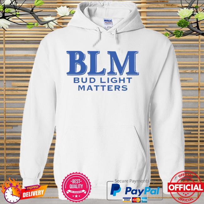 Blm Bud Light Matters Shirt Hoodie white