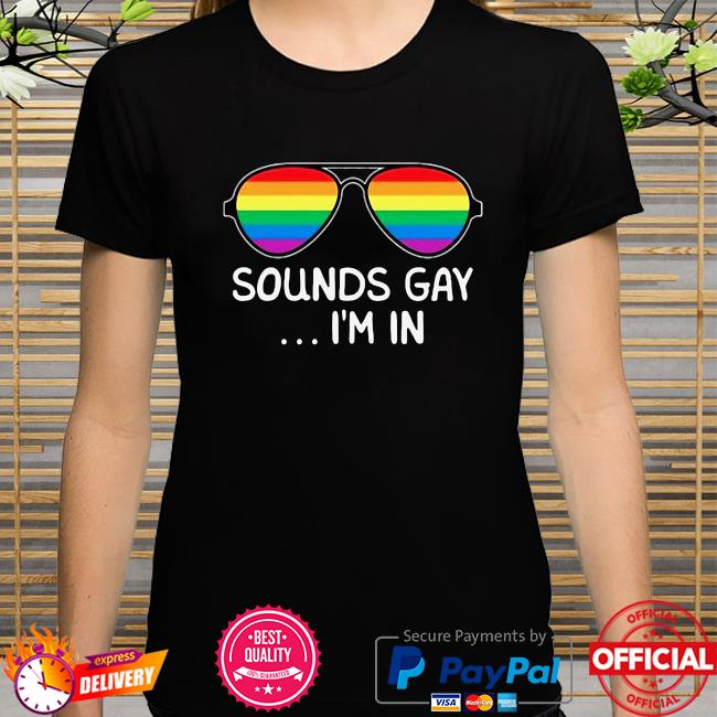 LGBT Glasses Sounds Gay I'm In shirt