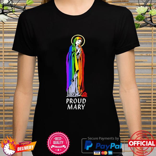 LGBT Virgin Mary proud mary shirt