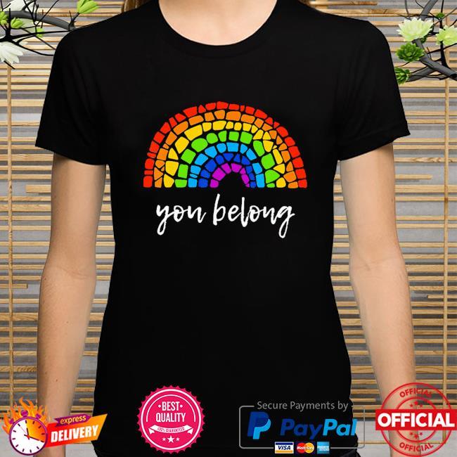 LGBT you belong shirt