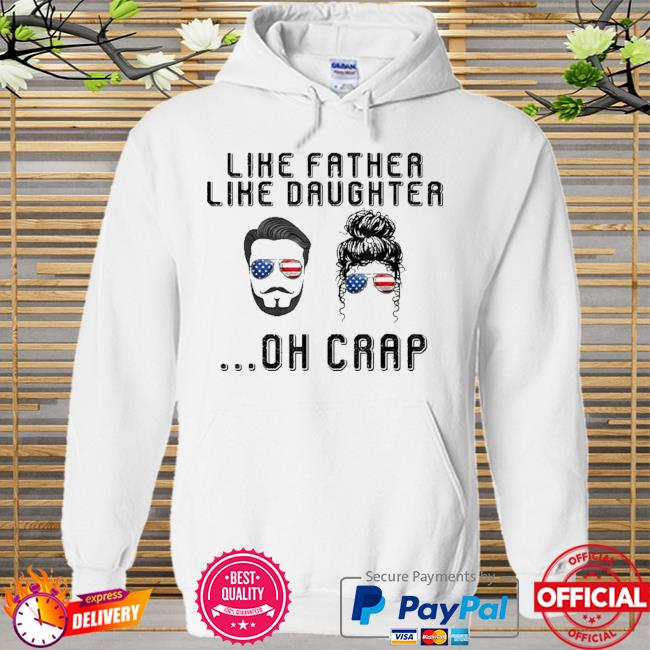 Like father like daughter oh crap American flag sunglasses Hoodie white