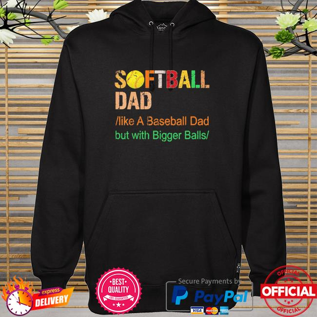Mens softball dad like a baseball dad but with bigger balls vintage hoodie