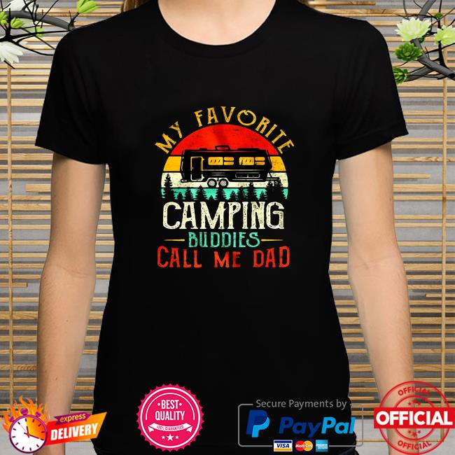My Favorite Camping Buddies Call Me Dad Father's day Vintage shirt