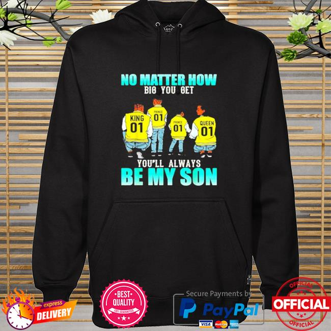 No matter how big you get you'll always be my son black king queen price 2 sons boys father's day hoodie