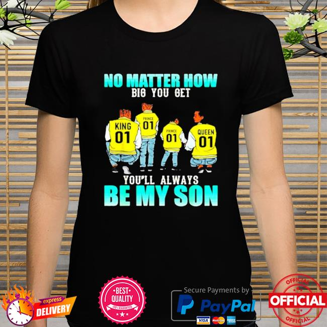 No matter how big you get you'll always be my son black king queen price 2 sons boys father's day shirt
