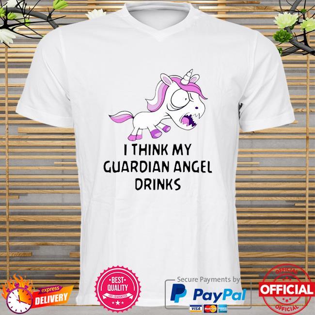 I think my guardian angel drinks shirt