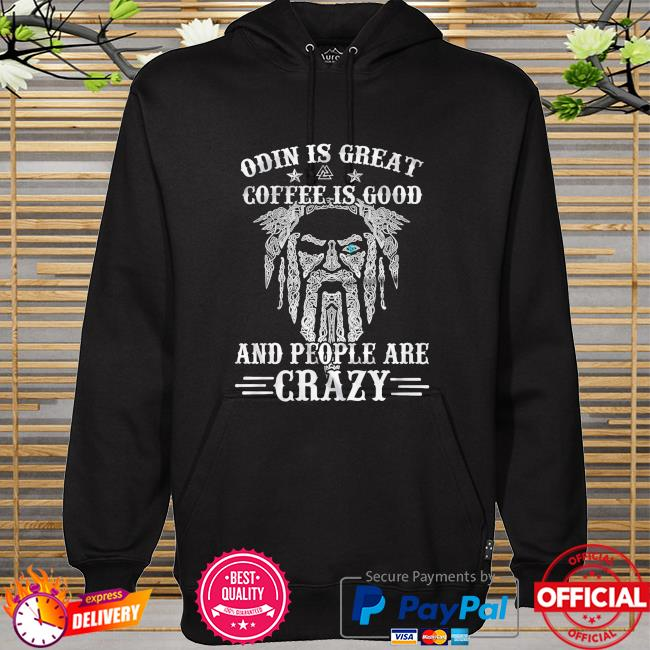 Odin is great coffee is good and people are crazy hoodie