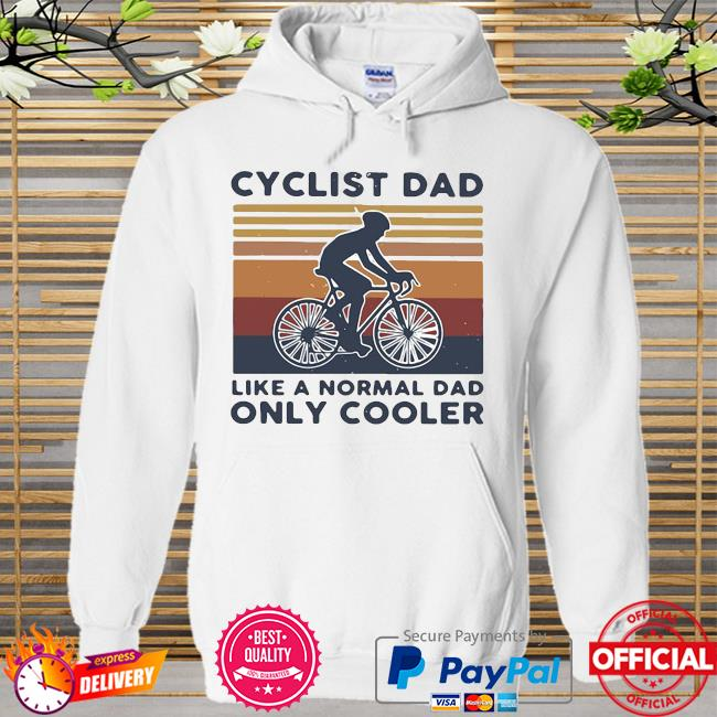 Official Cycling Dad Like A Normal Dad Only Cooler Vintage New 2021 Shirt Hoodie white
