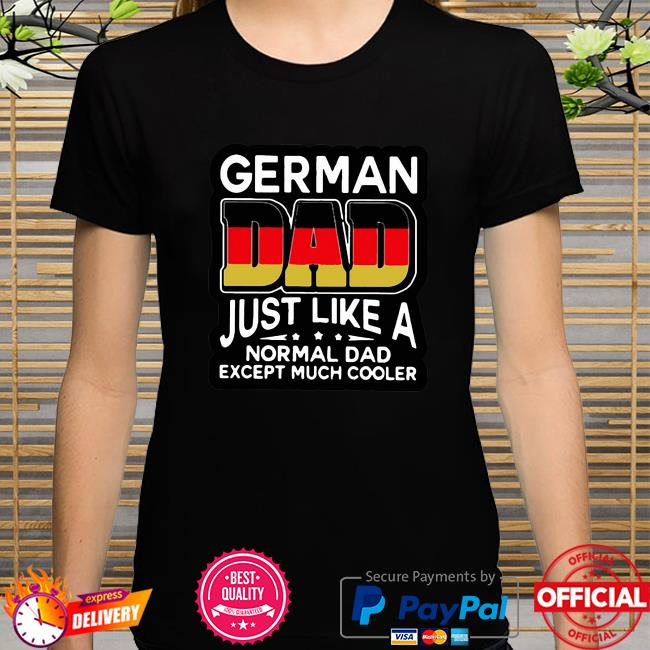 Official German Dutch Dad Just Like A Normal Dad Except Much Cooler 2021 shirt