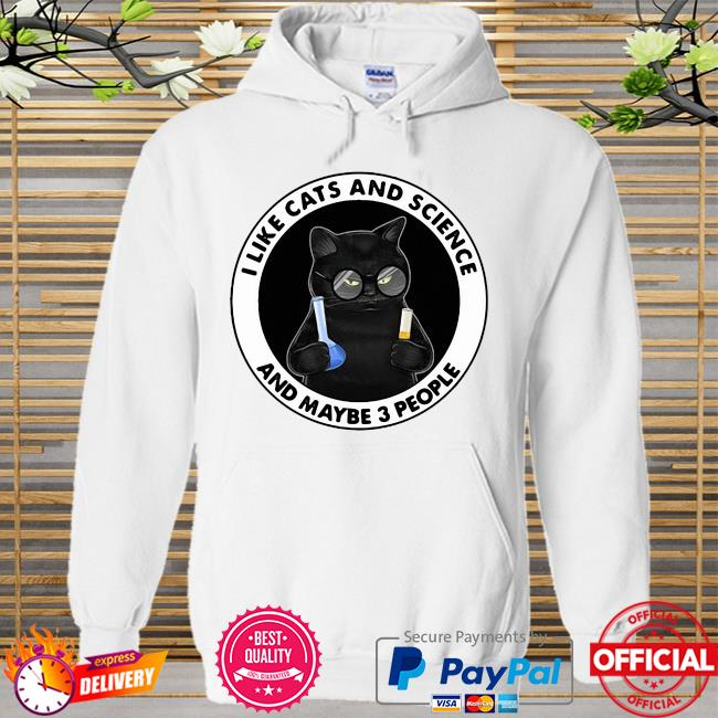 Official I Like Cats And Science And Maybe 3 People Shirt Hoodie white
