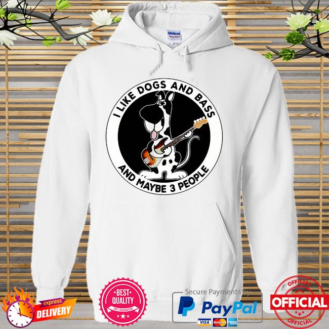 Official I like dogs and bass and maybe 3 people Hoodie white