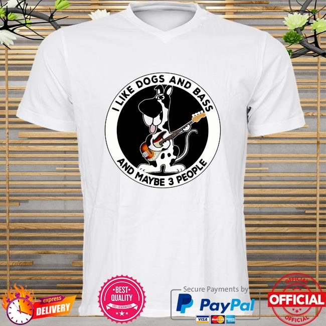Official I like dogs and bass and maybe 3 people shirt