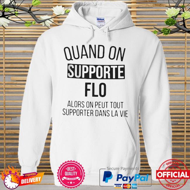 Official Quand On Supporte Flo Alors On Peut Tout Supporter Dans La Vie Hoodie white