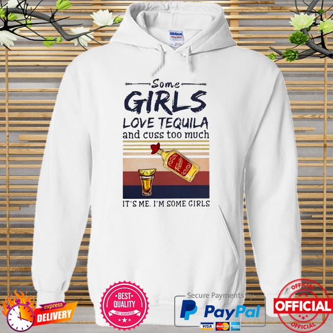 Official Some girls love tequila and cuss too much it's me i'm some girls Hoodie white