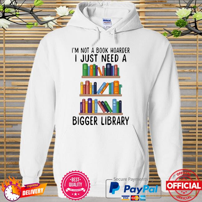 I'm not a book hoarder i just need a bigger library Hoodie white