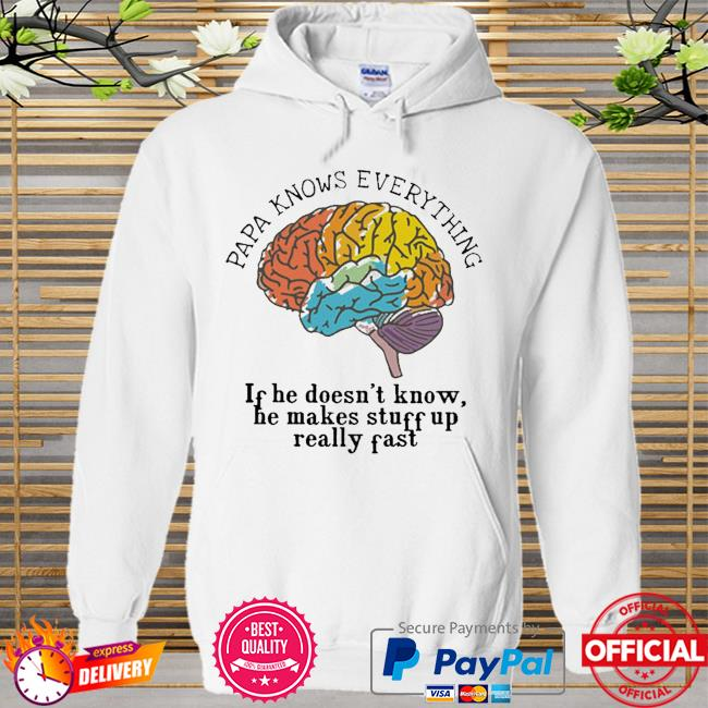 Papa know everything if he doesn't know he makes stuff up really fast Hoodie white