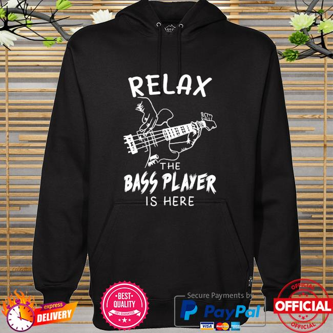 Relax the bass player is here hoodie