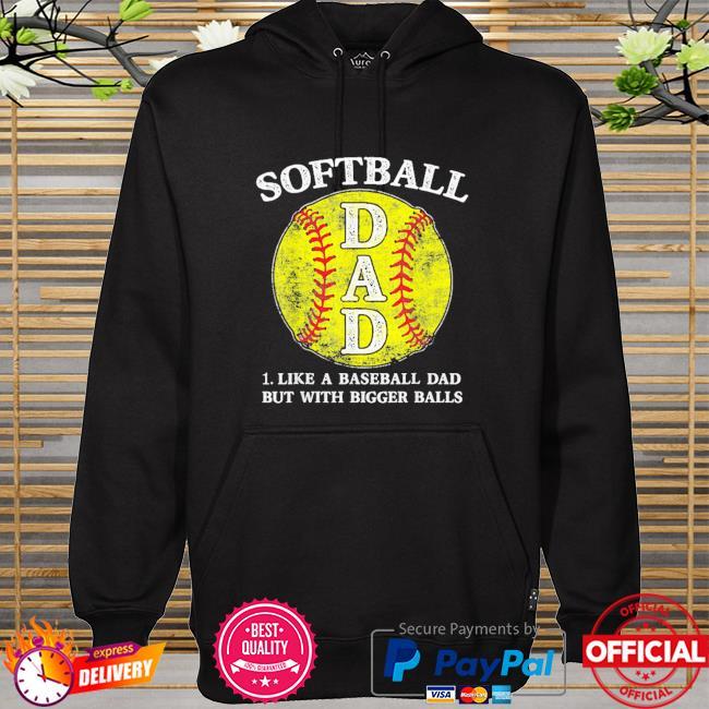 Softball dad like a baseball but with bigger balls hoodie