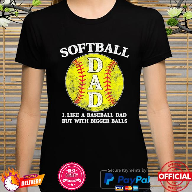 Softball dad like a baseball but with bigger balls shirt